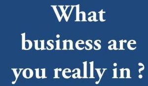 what-business-are-you-really-in